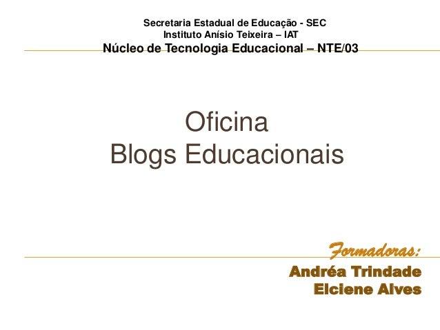 OficinaBlogs EducacionaisFormadoras:Andréa TrindadeElciene AlvesSecretaria Estadual de Educação - SECInstituto Anísio Teix...