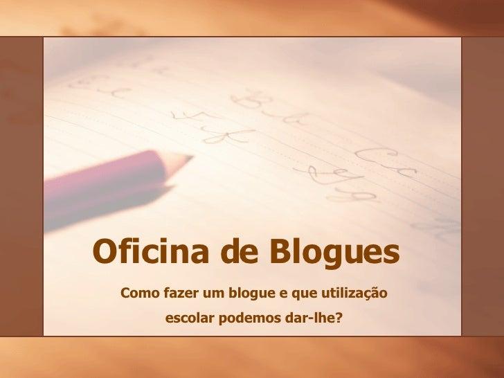 Oficina de Blogues Como fazer um  blogue  e que utilização escolar podemos dar-lhe?