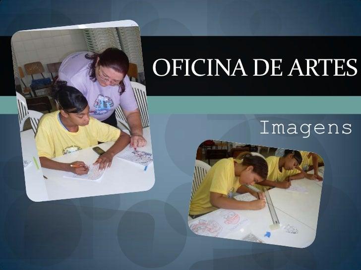 OFICINA DE ARTES        Imagens