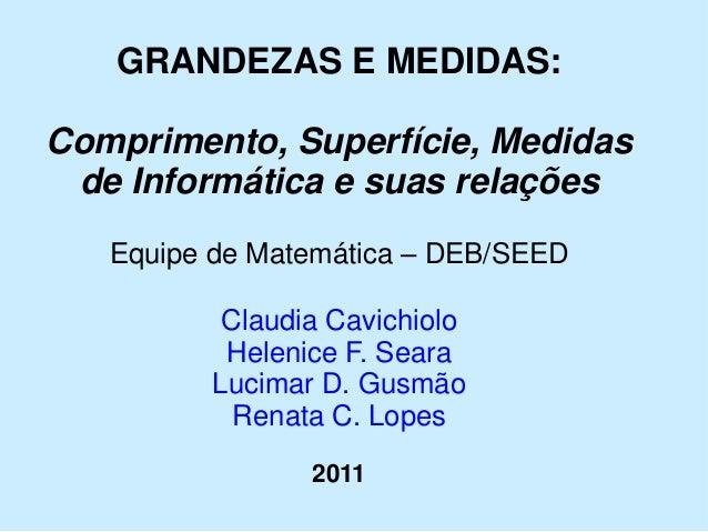 GRANDEZAS E MEDIDAS:  Comprimento, Superfície, Medidas de Informática e suas relações  Equipe de Matemática –DEB/SEED  Cla...