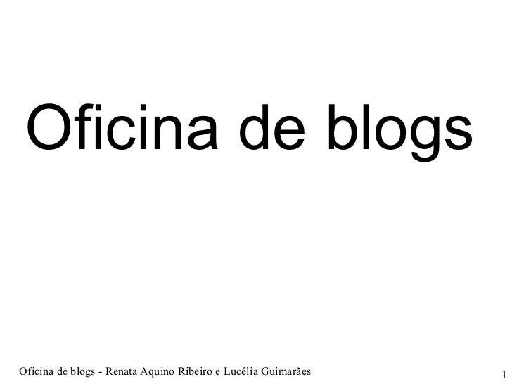 Oficina de blogs Oficina de blogs - Renata Aquino Ribeiro e Lucélia Guimarães