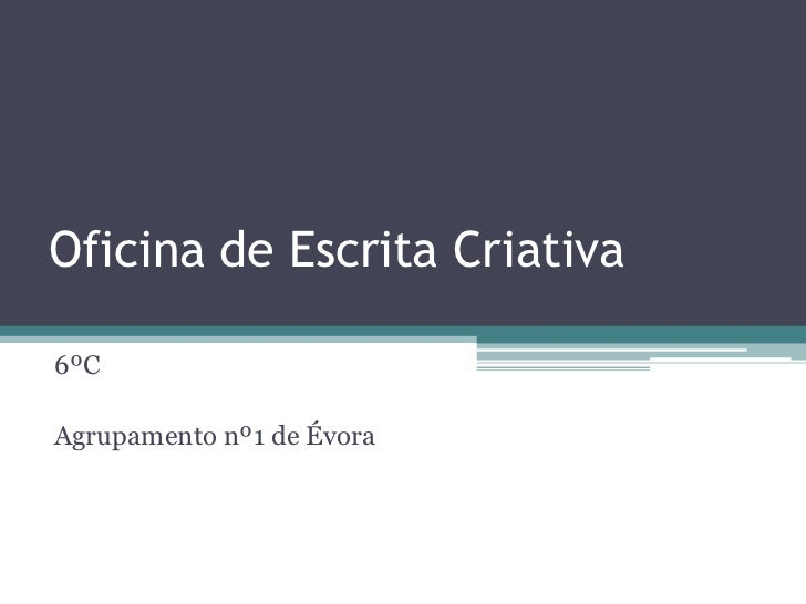 Oficina de Escrita Criativa6ºCAgrupamento nº1 de Évora