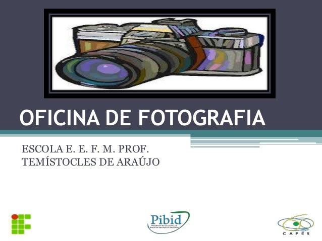 OFICINA DE FOTOGRAFIA ESCOLA E. E. F. M. PROF. TEMÍSTOCLES DE ARAÚJO