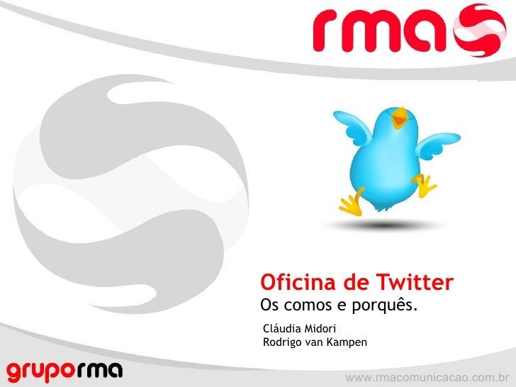 Oficina de Twitter Os comos e porquês. Cláudia Midori Rodrigo van Kampen