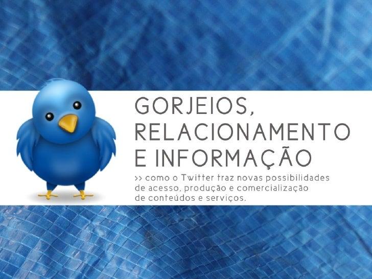 Twitter: Gorjeios, Relacionamento e Informação
