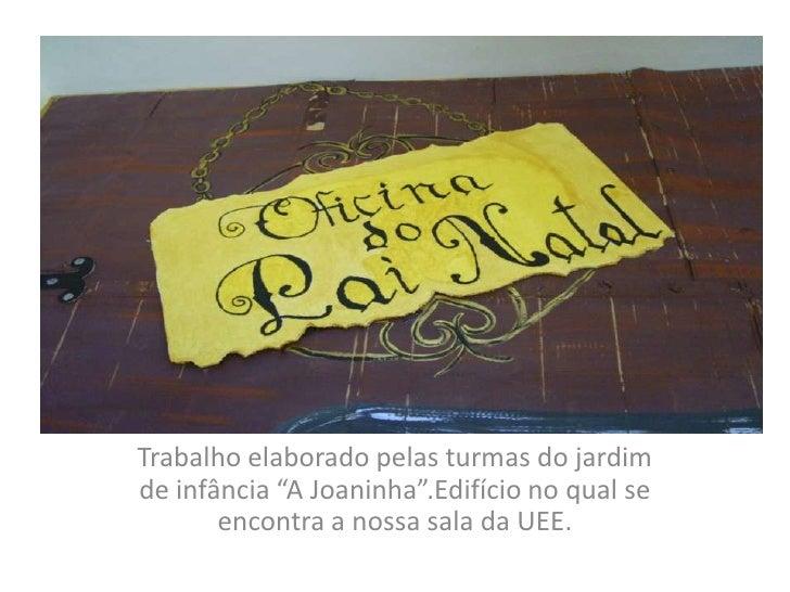 """Trabalho elaborado pelas turmas do jardim de infância """"A Joaninha"""".Edifício no qual se encontra a nossa sala da UEE.<br />"""