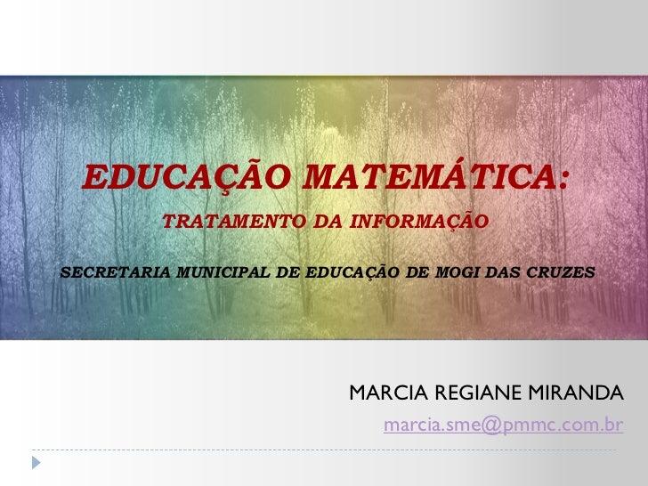 EDUCAÇÃO MATEMÁTICA:         TRATAMENTO DA INFORMAÇÃOSECRETARIA MUNICIPAL DE EDUCAÇÃO DE MOGI DAS CRUZES                  ...