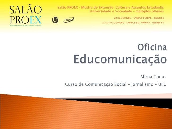 Mirna Tonus Curso de Comunicação Social – Jornalismo – UFU