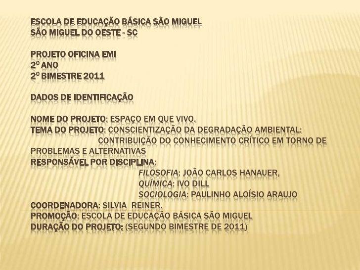 ESCOLA DE EDUCAÇÃO BÁSICA SÃO MIGUELSÃO MIGUEL DO OESTE - SCPROJETO OFICINA EMI 2o ANO 2o Bimestre 2011DADOS DE IDENTIFI...