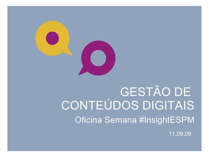 GESTÃO DE  CONTEÚDOS DIGITAIS 11.09.09 Oficina Semana #InsightESPM