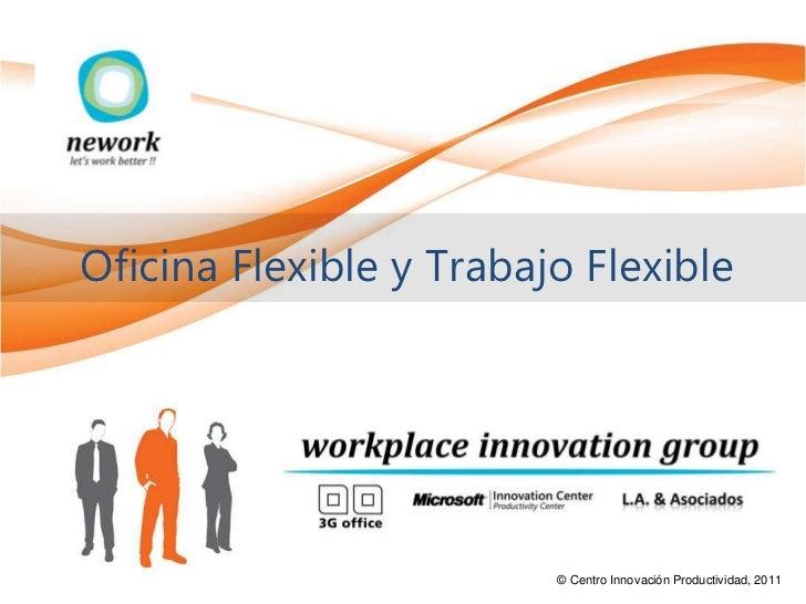 Oficina Flexible y Trabajo Flexible                         © Centro Innovación Productividad, 2011