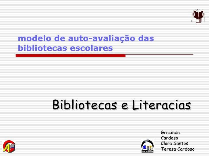 modelo de auto-avaliação das bibliotecas escolares Bibliotecas e Literacias Gracinda Cardoso Clara Santos Teresa Cardoso