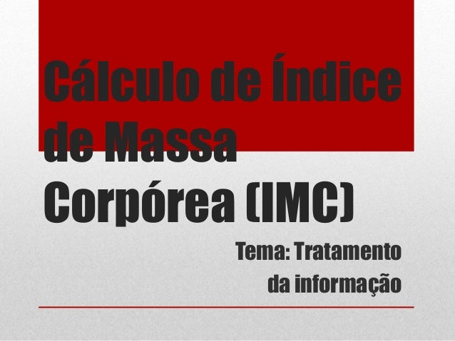 Cálculo de Índicede MassaCorpórea (IMC)         Tema: Tratamento            da informação