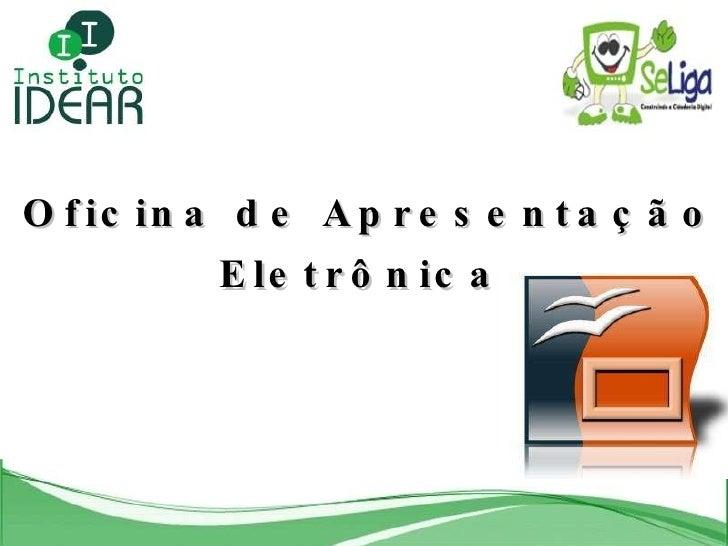 Oficina de Apresentação Eletrônica.