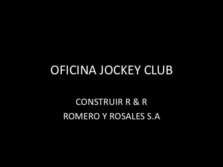OFICINA JOCKEY CLUB   CONSTRUIR R & R ROMERO Y ROSALES S.A