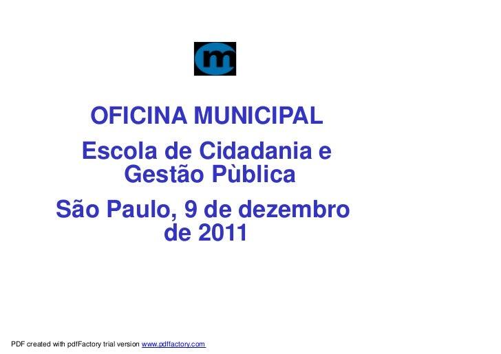 OFICINA MUNICIPAL               Escola de Cidadania e                  Gestão Pùblica             São Paulo, 9 de dezembro...