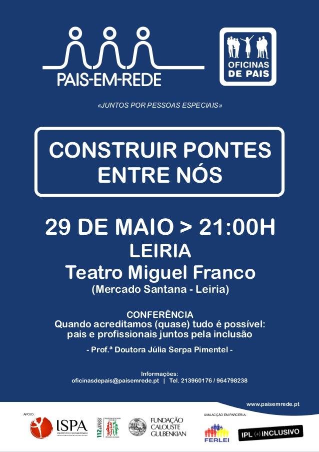 «JUNTOS POR PESSOAS ESPECIAIS»CONSTRUIR PONTESENTRE NÓS29 DE MAIO > 21:00HLEIRIATeatro Miguel Franco(Mercado Santana - Lei...