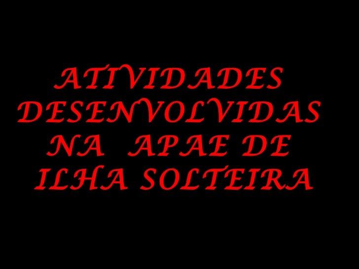 ATIVIDADES DESENVOLVIDAS NA APAE DE ILHA SOLTEIRA