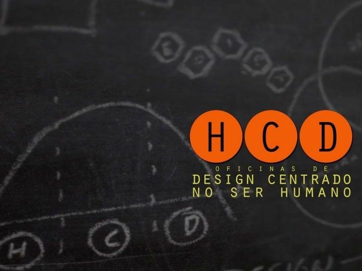 H C D  o f i c i n a s   d edesign centradono ser humano          2012