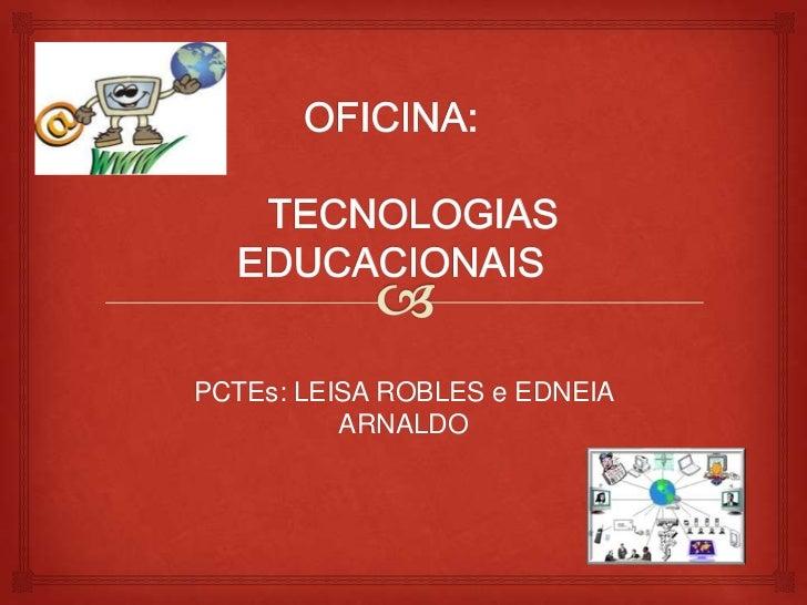 PCTEs: LEISA ROBLES e EDNEIA          ARNALDO