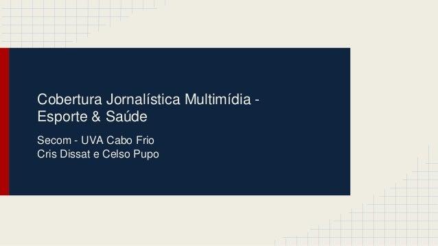 Cobertura Jornalística Multimídia -  Esporte & Saúde  Secom - UVA Cabo Frio  Cris Dissat e Celso Pupo