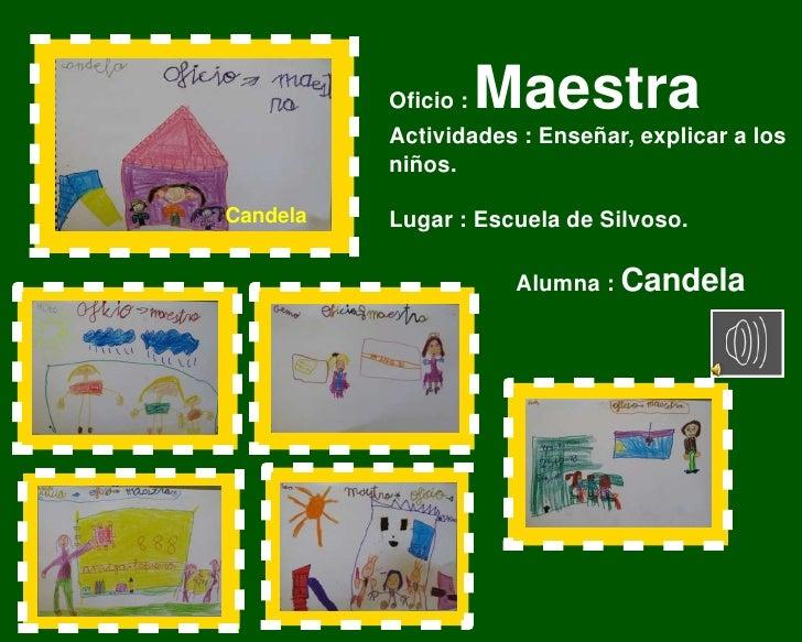 Oficio : Maestra<br />Actividades : Enseñar, explicar a los niños.<br />Lugar : Escuela de Silvoso.<br />                 ...