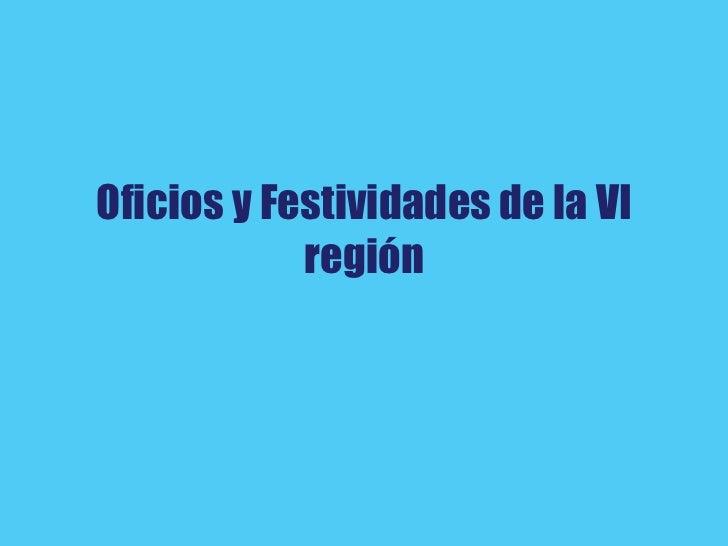 Oficios y Festividades de la VI región