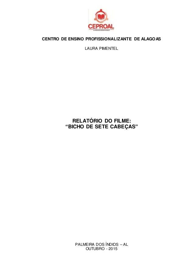 """CENTRO DE ENSINO PROFISSIONALIZANTE DE ALAGOAS LAURA PIMENTEL RELATÓRIO DO FILME: """"BICHO DE SETE CABEÇAS"""" PALMEIRA DOS ÍND..."""