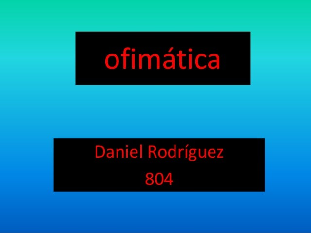 ofimática  Daniel Rodríguez  804