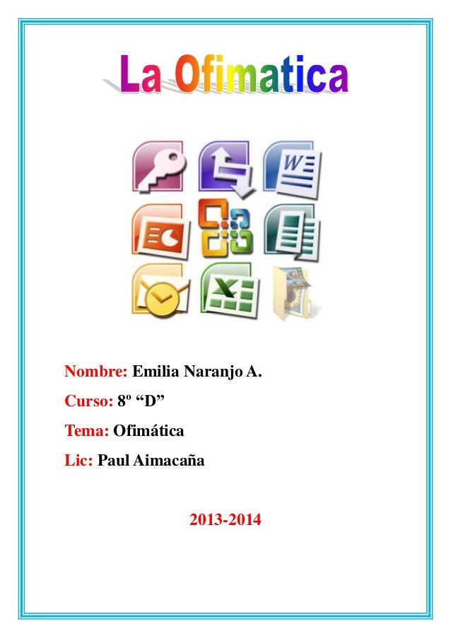 """Nombre: Emilia Naranjo A. Curso: 8º """"D"""" Tema: Ofimática Lic: Paul Aimacaña  2013-2014"""