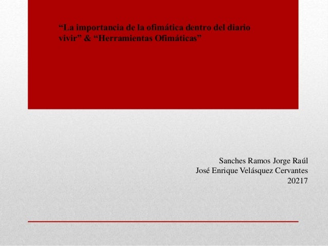 """""""La importancia de la ofimática dentro del diario vivir"""" & """"Herramientas Ofimáticas"""" Sanches Ramos Jorge Raúl José Enrique..."""