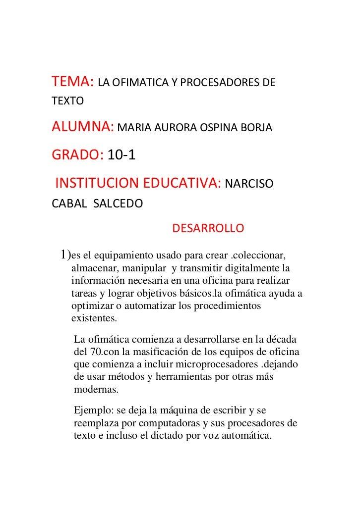 TEMA: LA OFIMATICA Y PROCESADORES DE TEXTO<br />ALUMNA: MARIA AURORA OSPINA BORJA<br />GRADO: 10-1<br /> INSTITUCION EDUCA...
