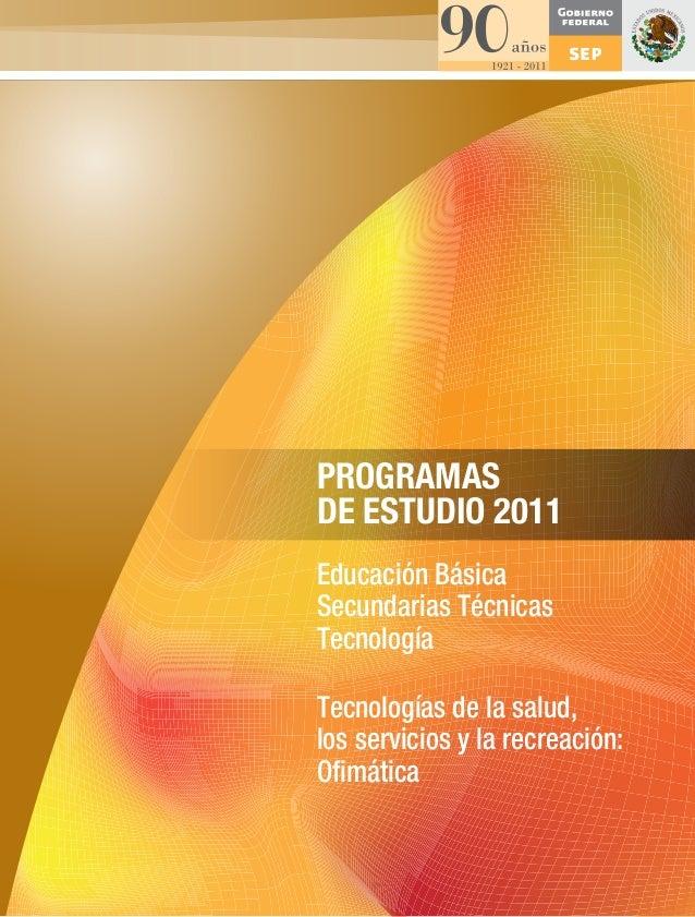 PROGRAMASDE ESTUDIO 2011Educación BásicaSecundarias TécnicasTecnologíaTecnologías de la salud,los servicios y la recreació...