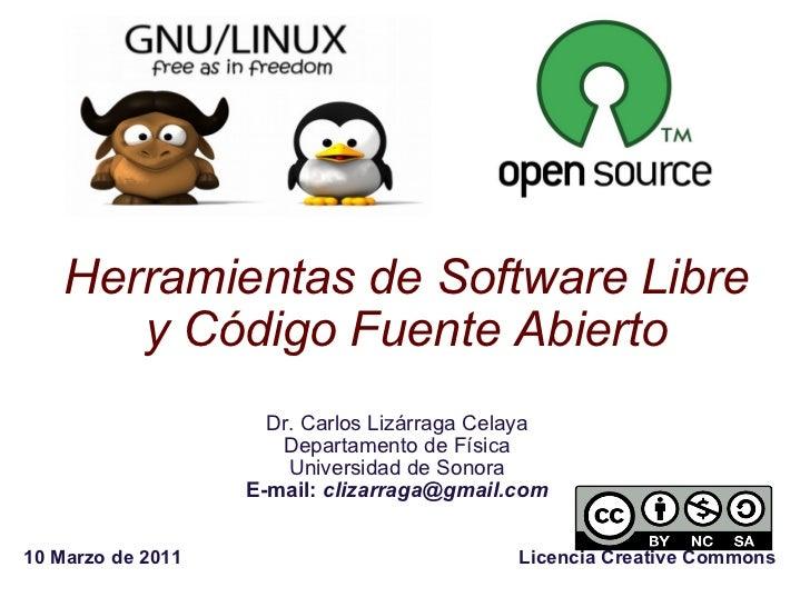 Herramientas de Software Libre y Código Fuente Abierto Dr. Carlos Lizárraga Celaya Departamento de Física Universidad de S...