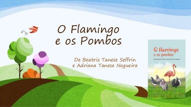 O Flamingo  e os Pombos  De Beatriz Tanese Seffrin  e Adriana Tanese Nogueira