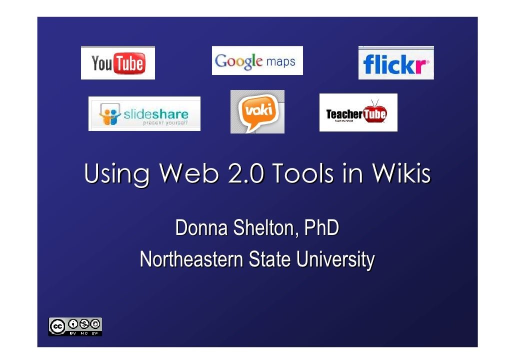 Using Web 2.0 Tools in Wikis         Donna Shelton, PhD     Northeastern State University