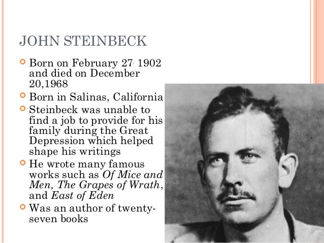 a biography of john steinbeck the writer Watch video  for more information about john steinbeck's life and literature, visit the national steinbeck center the national steinbeck center is located at one main street in salinas, california, the birthplace of john steinbeck.