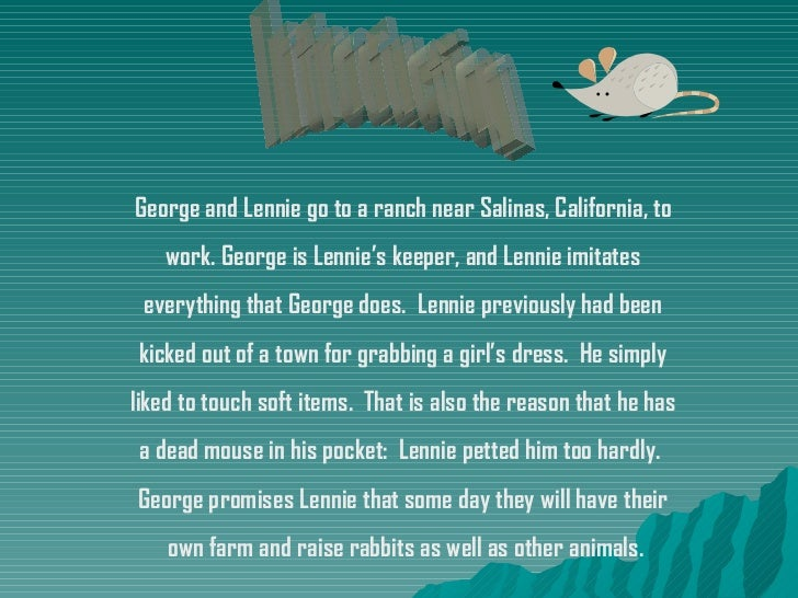of mice and men: georges decision to kill lenny and commentary essay Of mice and men clearly demonstrates that loneliness destroys people as with curley's wife, crooks, and between lennie and george throughout the book of mice and men , the novel demonstrates the impact of loneliness though curley's wife.