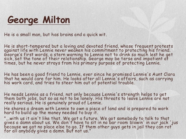 essay on lennie small of mice and men Lennie small is huge and lumbering and, in many ways, the opposite of george milton where george has sharp features and definite lines, lennie is shapeless.