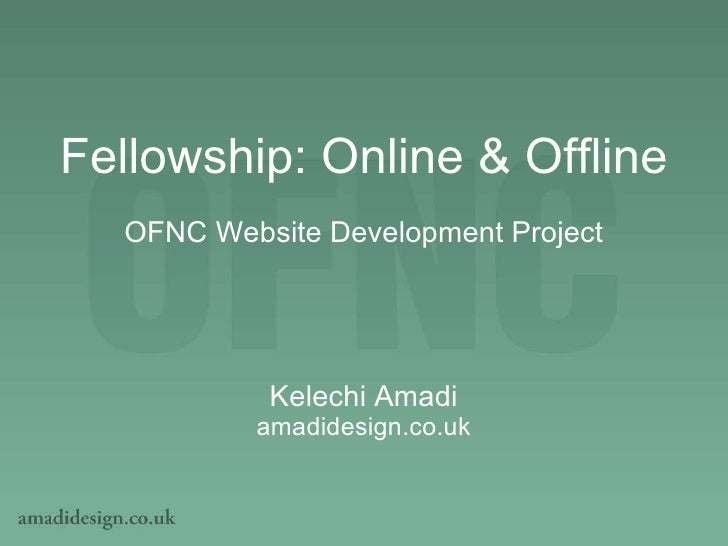 Fellowship: Online & Offline OFNC Website Development Project Kelechi Amadi amadidesign.co.uk