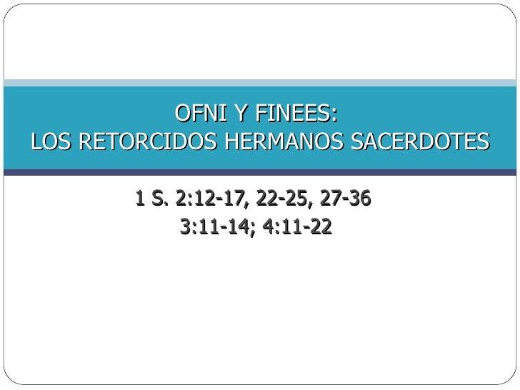 1 S. 2:12-17, 22-25, 27-36  3:11-14; 4:11-22 OFNI Y FINEES:  LOS RETORCIDOS HERMANOS SACERDOTES