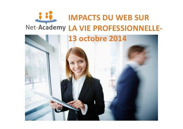 IMPACTS  DU  WEB  SUR  LA  VIE  PROFESSIONNELLE-‐  13  octobre  2014  1