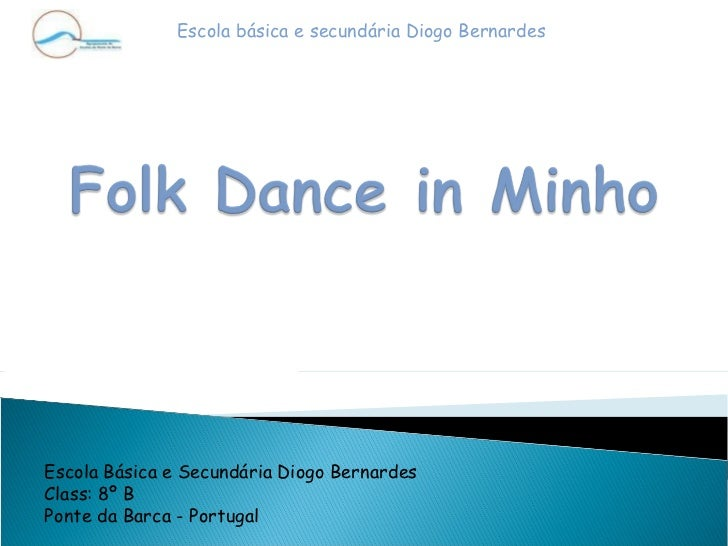 Escola básica e secundária Diogo Bernardes  Escola Básica e Secundária Diogo Bernardes Class: 8º B Ponte da Barca - Portugal