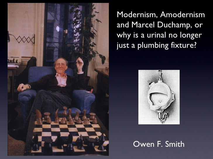 Modernism, Amodernism  and Marcel Duchamp, or  why is a urinal no longer  just a plumbing fixture? Owen F. Smith