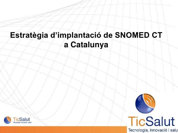 Estratègia d'implantació de SNOMED CT a Catalunya<br />