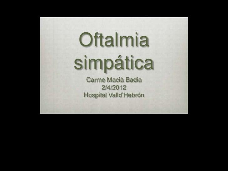 Oftalmiasimpática  Carme Macià Badia       2/4/2012 Hospital Valld'Hebrón