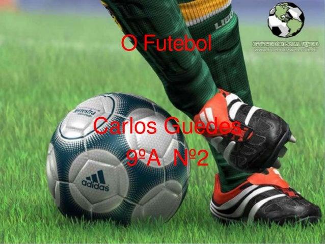 O Futebol  Carlos Guedes 9ºA Nº2