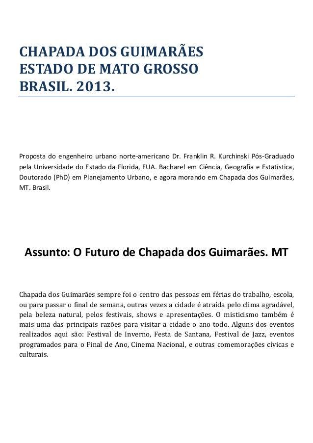 CHAPADA DOS GUIMARÃES ESTADO DE MATO GROSSO BRASIL. 2013. Proposta do engenheiro urbano norte-americano Dr. Franklin R. Ku...