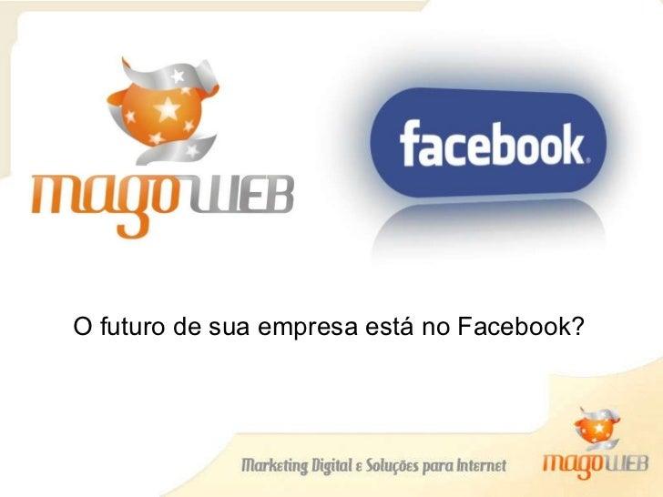 O futuro de sua empresa está no Facebook?