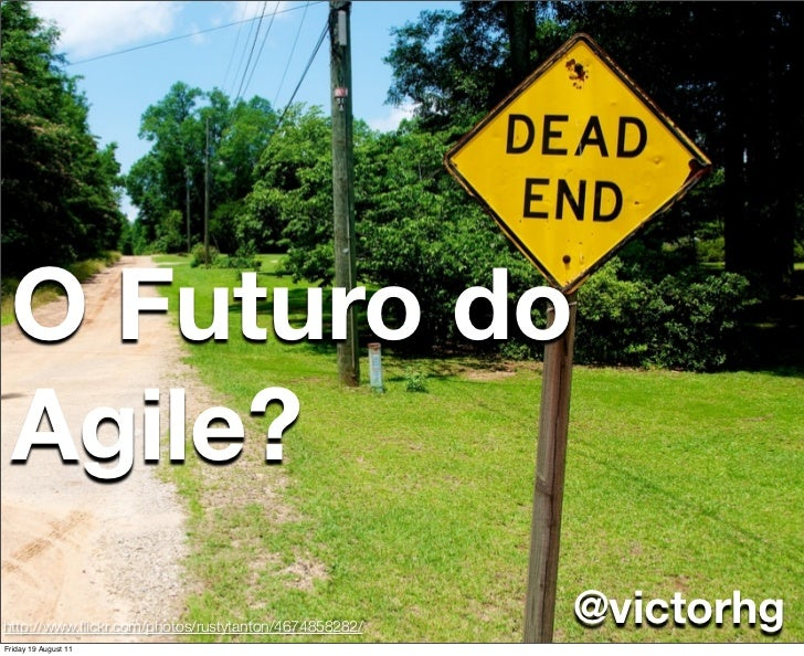 O Futuro do Agile?http://www.flickr.com/photos/rustytanton/4674858282/                                                     ...